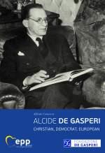 Alcide De Gasperi - Christian, Democrat, European